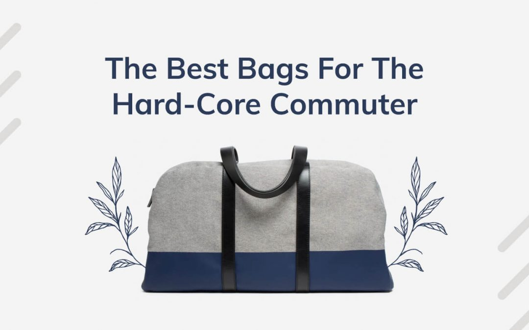 The Best Bags For The Hard-Core Commuter