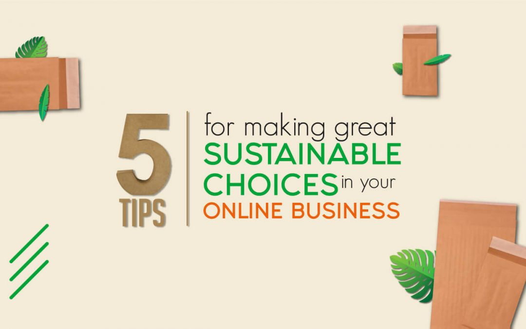 How being eco friendly starts at your doorstep. 5 Tips for making great sustainable choices in your online business.